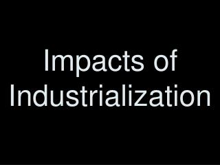 Impacts of Industrialization