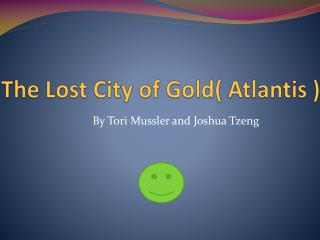 The Lost City of Gold( Atlantis )
