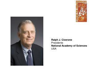 Ralph J. Cicerone Presidente National Academy of Sciences USA