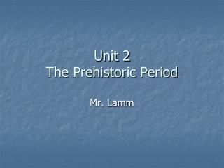 Unit 2 The Prehistoric Period