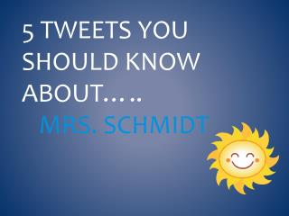 5 Tweets You should know about….. Mrs. Schmidt