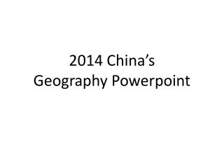 2014 China's  Geography Powerpoint