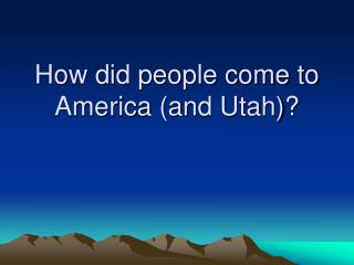 How did people come to America (and Utah)?