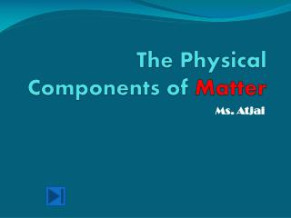 The Physical Components of Matter