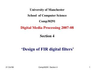 University of Manchester School  of Computer Science Comp30291 Digital Media Processing 2007-08