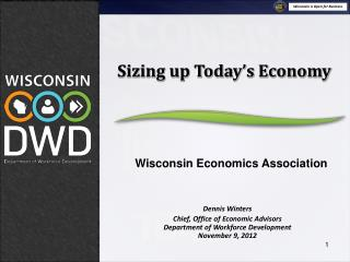 Dennis Winters Chief, Office of Economic Advisors Department of Workforce Development