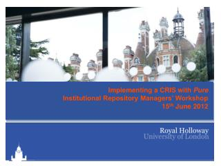 Implementing a CRIS with  Pure Institutional Repository Managers' Workshop  15 th  June 2012