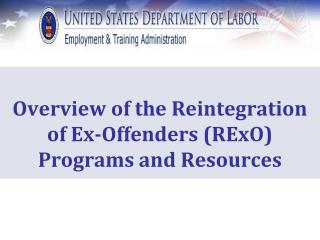 Overview of the Reintegration of Ex-Offenders (RExO) Programs and Resources