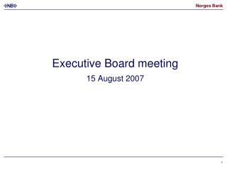 Executive Board meeting 15 August 2007