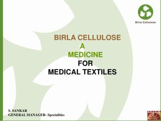 BIRLA CELLULOSE A                              MEDICINE FOR                   MEDICAL TEXTILES