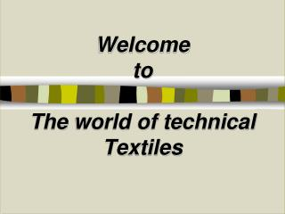 Welcome  to The  world of technical Textiles