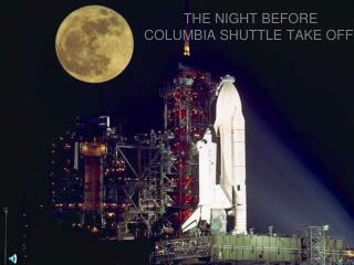 THE NIGHT BEFORE  COLUMBIA SHUTTLE TAKE OFF .