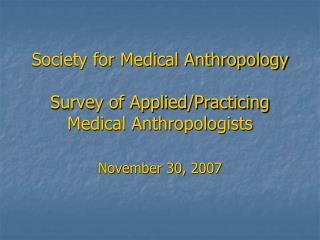 Society for Medical Anthropology  Survey of Applied/Practicing Medical Anthropologists