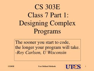 CS 303E  Class 7 Part 1: Designing Complex Programs