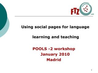 Using social pages for language learning and teaching POOLS -2 workshop    January 2010 Madrid