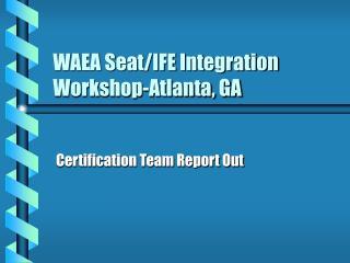 WAEA Seat/IFE Integration Workshop-Atlanta, GA