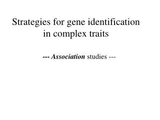 Strategies for gene identification  in complex traits