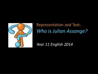 Representation and Text: Who is Julian  Assange ?