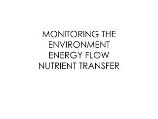 MONITORING THE ENVIRONMENT ENERGY FLOW  NUTRIENT TRANSFER