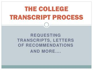 THE COLLEGE TRANSCRIPT PROCESS