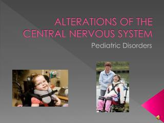 ALTERATIONS OF THE CENTRAL NERVOUS SYSTEM