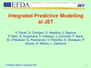 Integrated Predictive Modelling at JET V. Parail, G. Corrigan, D. Heading, J. Spence,