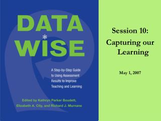 Session 10: Capturing our Learning May 1, 2007