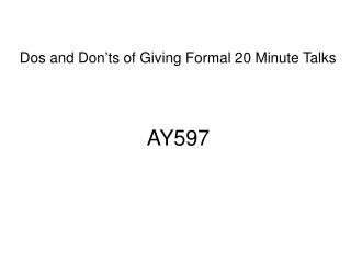 Dos and Don'ts of Giving Formal 20 Minute Talks