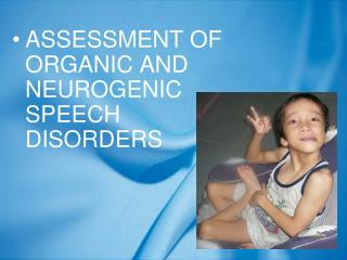 ASSESSMENT OF ORGANIC AND NEUROGENIC SPEECH DISORDERS