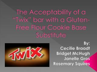 "The Acceptability of a ""Twix"" bar with a Gluten-Free Flour Cookie Base Substitute"