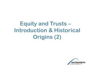 Equity and Trusts – Introduction & Historical Origins  (2)