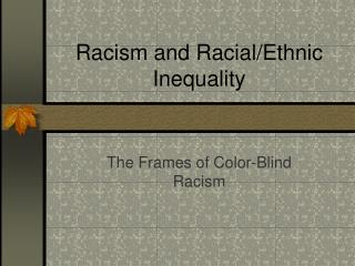 Racism and Racial/Ethnic Inequality