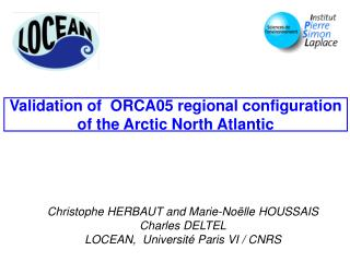 Validation of  ORCA05 regional configuration of the Arctic North Atlantic