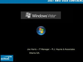 Joe Harris – IT Manager – R.J. Haynie & Associates     Atlanta GA.