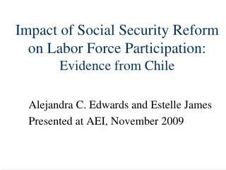 Impact of Social Security Reform on Labor Force Participation:  Evidence from Chile