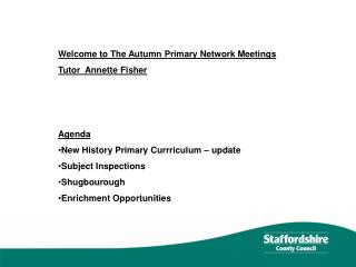 Welcome to The Autumn Primary Network Meetings  Tutor  Annette Fisher Agenda