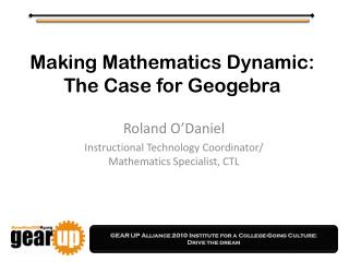 Making Mathematics Dynamic: The Case for  Geogebra