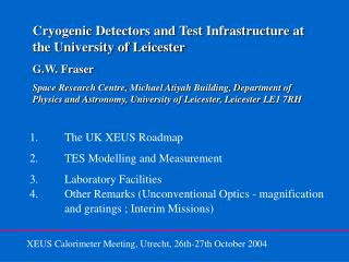 Cryogenic Detectors and Test Infrastructure at the University of Leicester G.W. Fraser