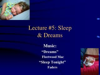 Lecture #5: Sleep  & Dreams