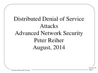 Distributed Denial of Service Attacks Advanced Network Security  Peter Reiher August, 2014