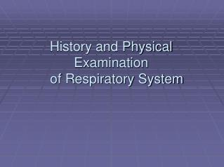 History and Physical Examination     of Respiratory System