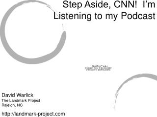 Step Aside, CNN!  I'm Listening to my Podcast