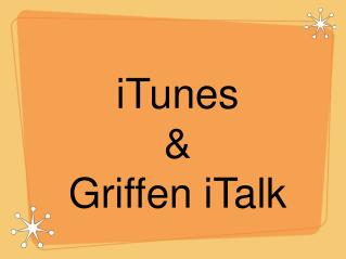 iTunes & Griffen iTalk