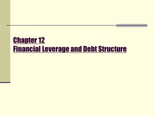 Chapter 12 Financial Leverage and Debt Structure