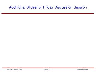 Additional Slides for Friday Discussion Session