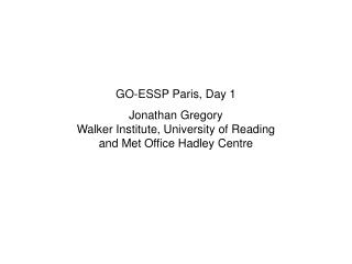 GO-ESSP Paris, Day 1 Jonathan Gregory Walker Institute, University of Reading