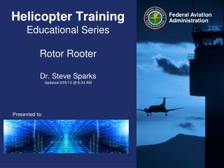 Helicopter Training Educational Series Rotor Rooter Dr. Steve Sparks  Updated 3/05/13 @ 8:33 AM