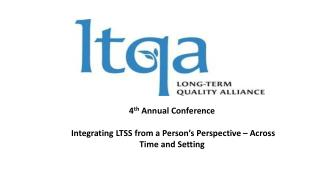 4 th  Annual Conference   Integrating LTSS from a Person's Perspective – Across Time and Setting