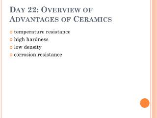 Day 22: Overview  of Advantages of Ceramics