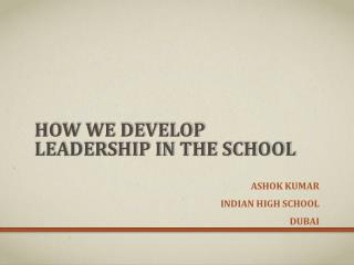HOW WE DEVELOP LEADERSHIP IN THE SCHOOL